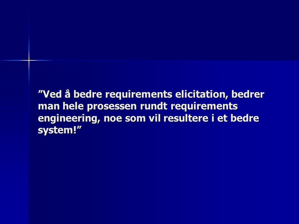 """Ved å bedre requirements elicitation, bedrer man hele prosessen rundt requirements engineering, noe som vil resultere i et bedre system!"""