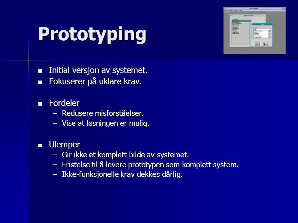 Prototyping Initial versjon av systemet. Initial versjon av systemet. Fokuserer på uklare krav. Fokuserer på uklare krav. Fordeler Fordeler –Redusere
