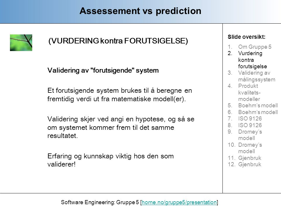 (VURDERING kontra FORUTSIGELSE) Assessement vs prediction Software Engineering: Gruppe 5 [home.no/gruppe5/presentation]home.no/gruppe5/presentation Va
