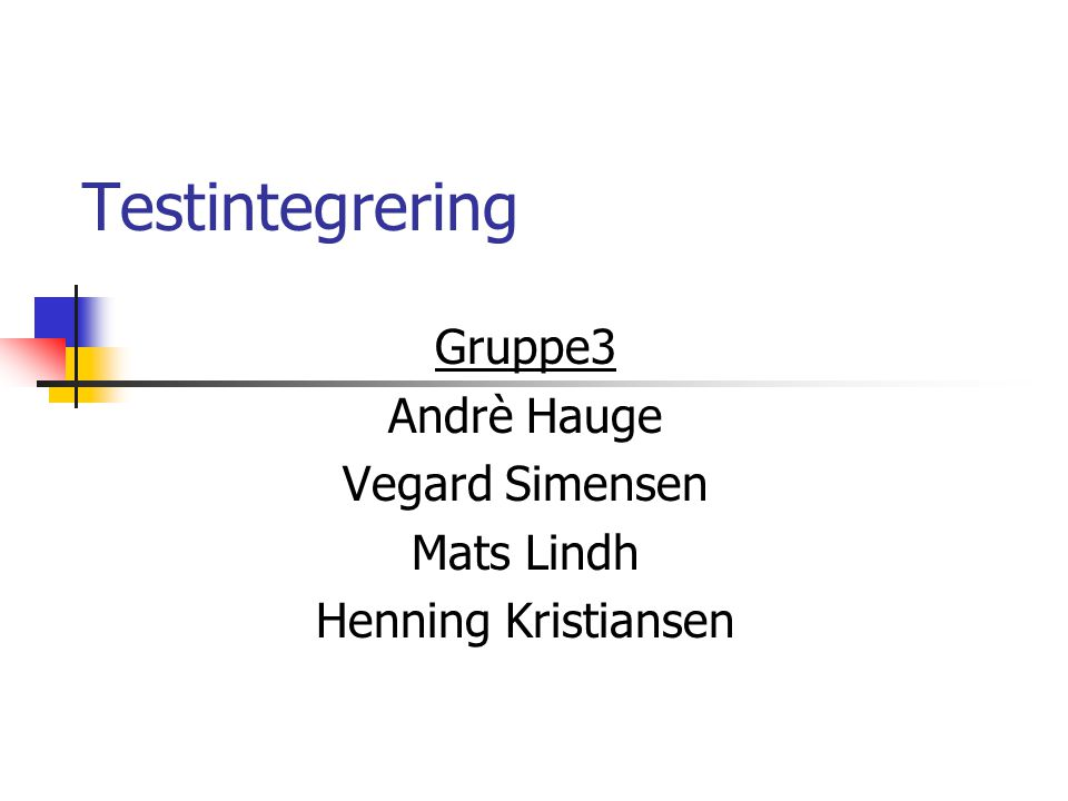 Testintegrering Gruppe3 Andrè Hauge Vegard Simensen Mats Lindh Henning Kristiansen