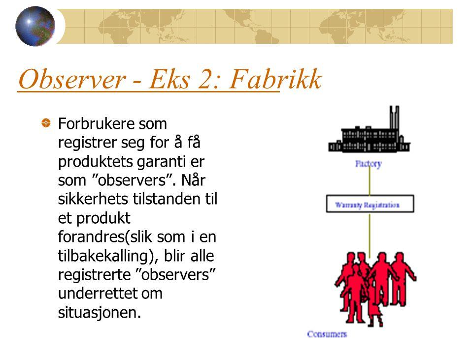 """Observer - Eks 2: Fabrikk Forbrukere som registrer seg for å få produktets garanti er som """"observers"""". Når sikkerhets tilstanden til et produkt forand"""