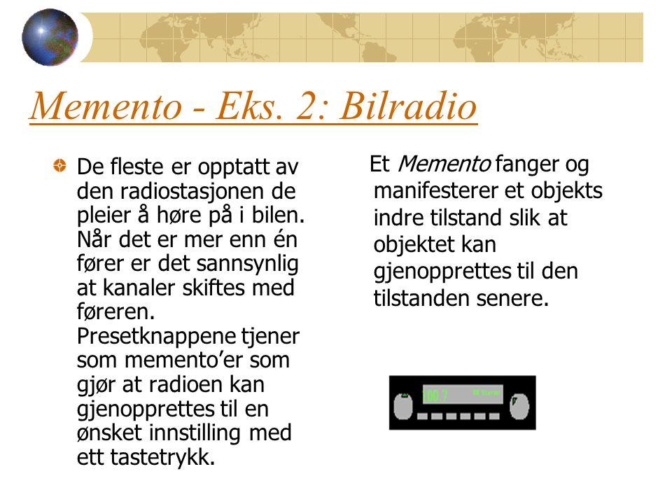 Memento - Eks. 2: Bilradio De fleste er opptatt av den radiostasjonen de pleier å høre på i bilen. Når det er mer enn én fører er det sannsynlig at ka