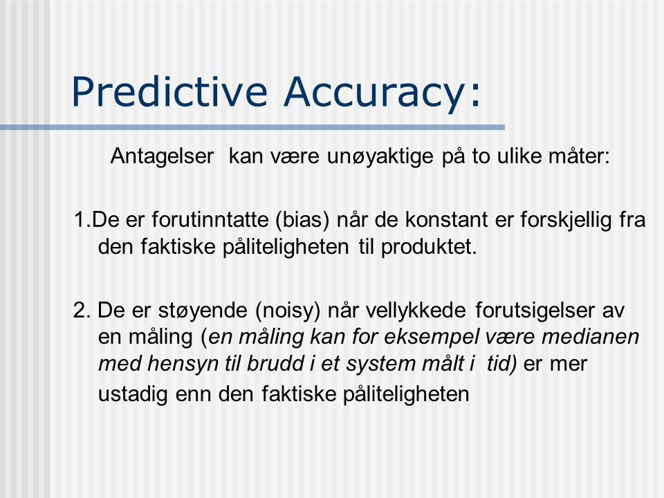 Predictive Accuracy: Antagelser kan være unøyaktige på to ulike måter: 1.De er forutinntatte (bias) når de konstant er forskjellig fra den faktiske påliteligheten til produktet.