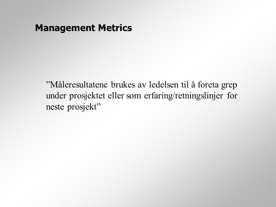 Management Metrics Måleresultatene brukes av ledelsen til å foreta grep under prosjektet eller som erfaring/retningslinjer for neste prosjekt