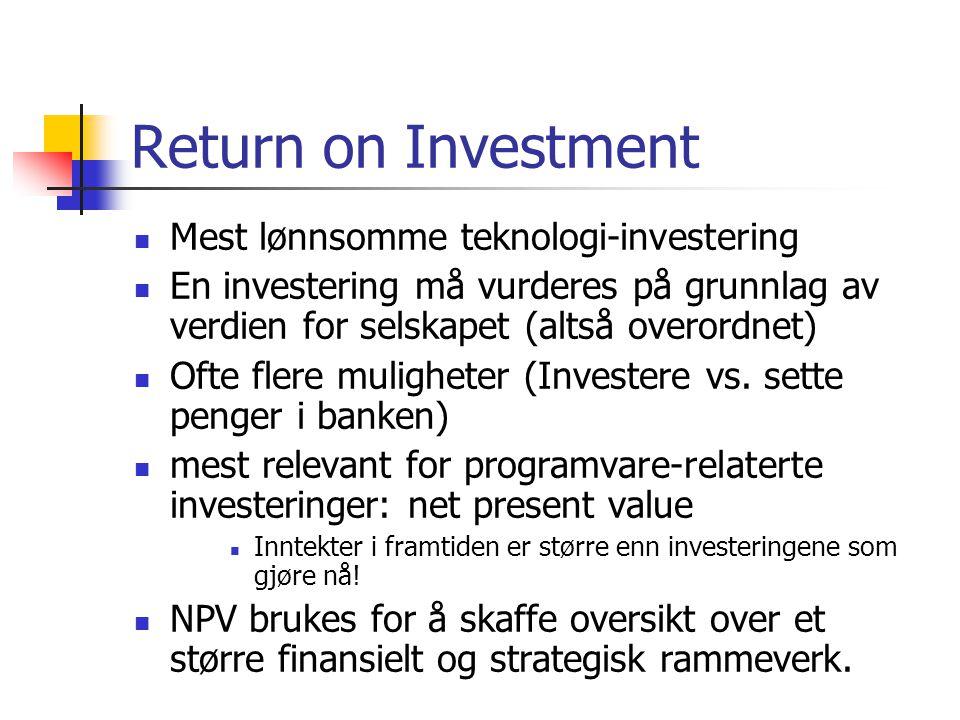 Return on Investment Mest lønnsomme teknologi-investering En investering må vurderes på grunnlag av verdien for selskapet (altså overordnet) Ofte fler