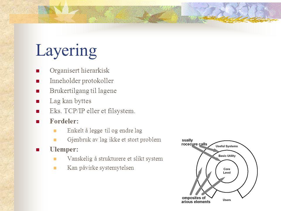 Layering Organisert hierarkisk Inneholder protokoller Brukertilgang til lagene Lag kan byttes Eks.