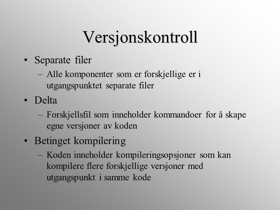 Versjonskontroll Separate filer –Alle komponenter som er forskjellige er i utgangspunktet separate filer Delta –Forskjellsfil som inneholder kommandoe