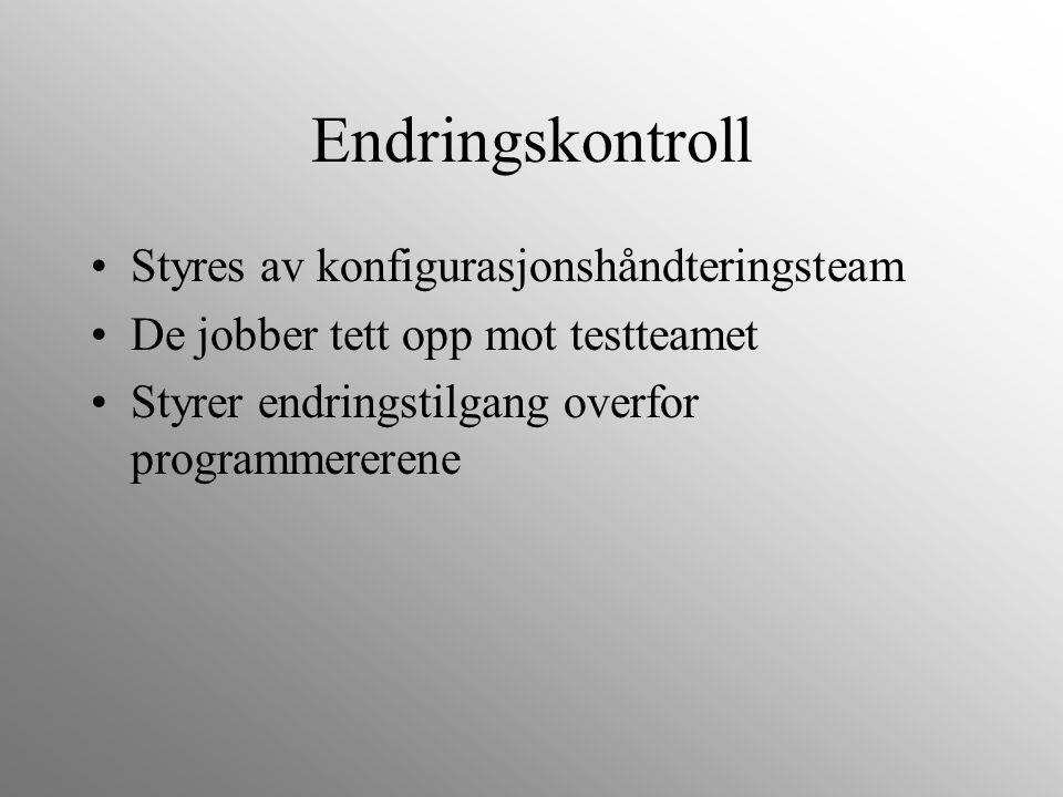 Endringskontroll Styres av konfigurasjonshåndteringsteam De jobber tett opp mot testteamet Styrer endringstilgang overfor programmererene