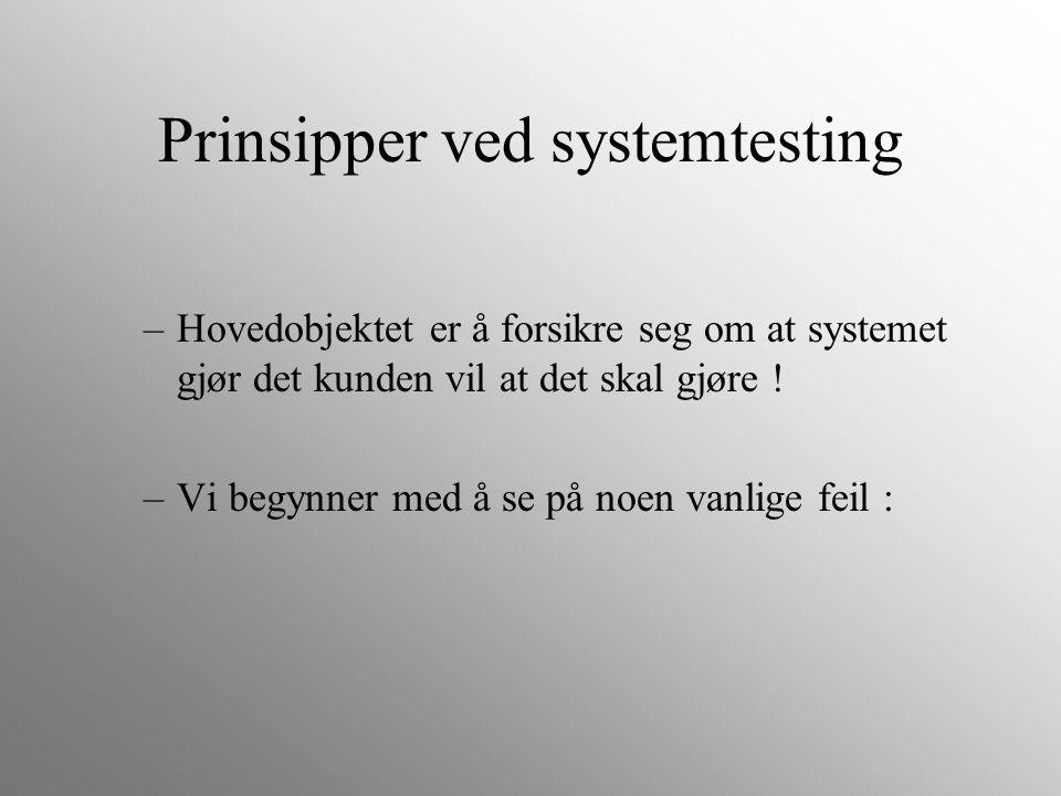 Prinsipper ved systemtesting –Hovedobjektet er å forsikre seg om at systemet gjør det kunden vil at det skal gjøre ! –Vi begynner med å se på noen van