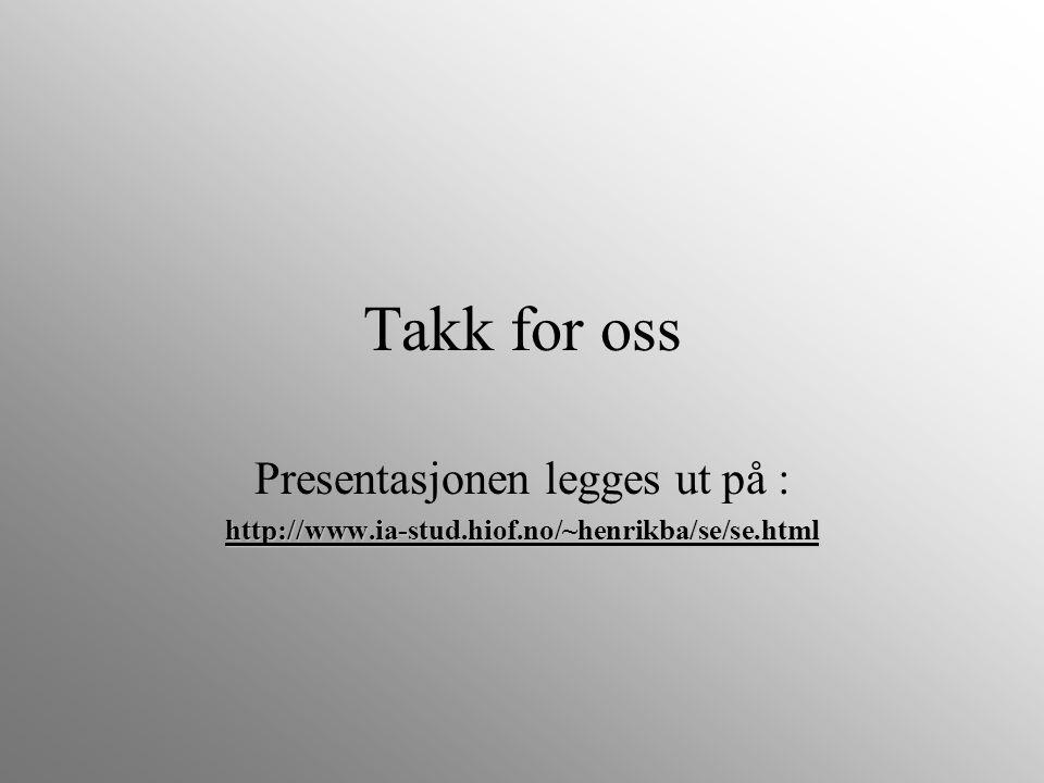 Takk for oss Presentasjonen legges ut på :http://www.ia-stud.hiof.no/~henrikba/se/se.html