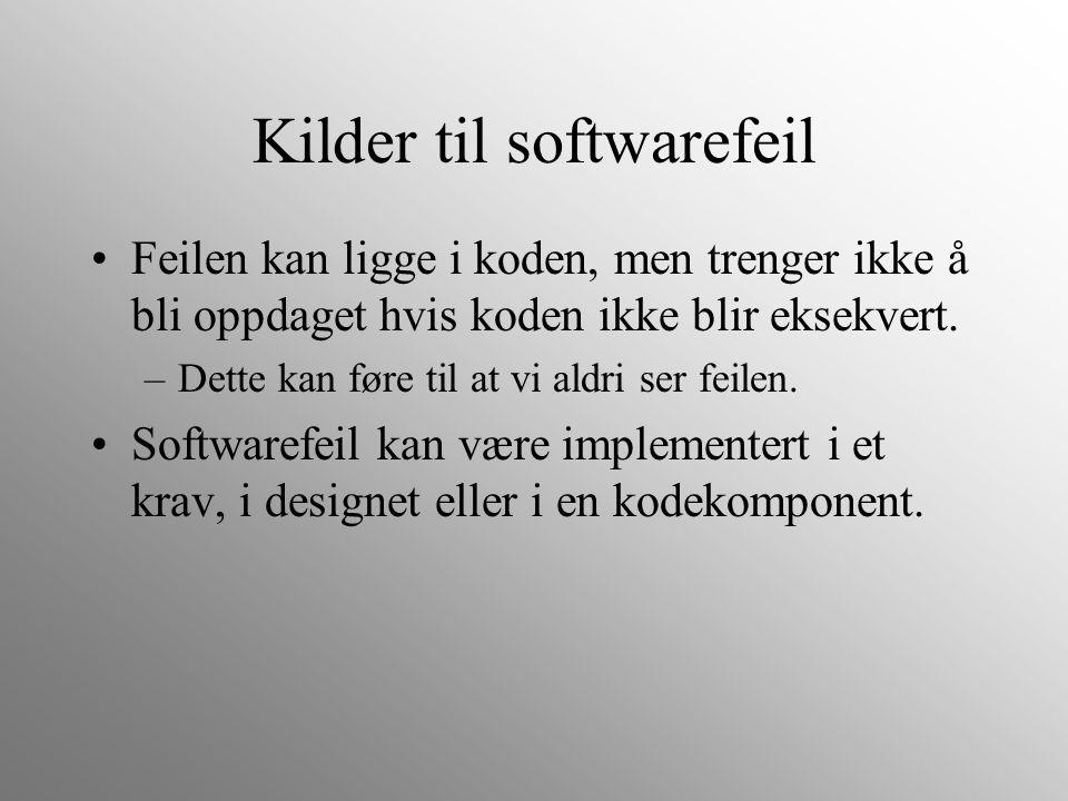 Kilder til softwarefeil Feilen kan ligge i koden, men trenger ikke å bli oppdaget hvis koden ikke blir eksekvert. –Dette kan føre til at vi aldri ser