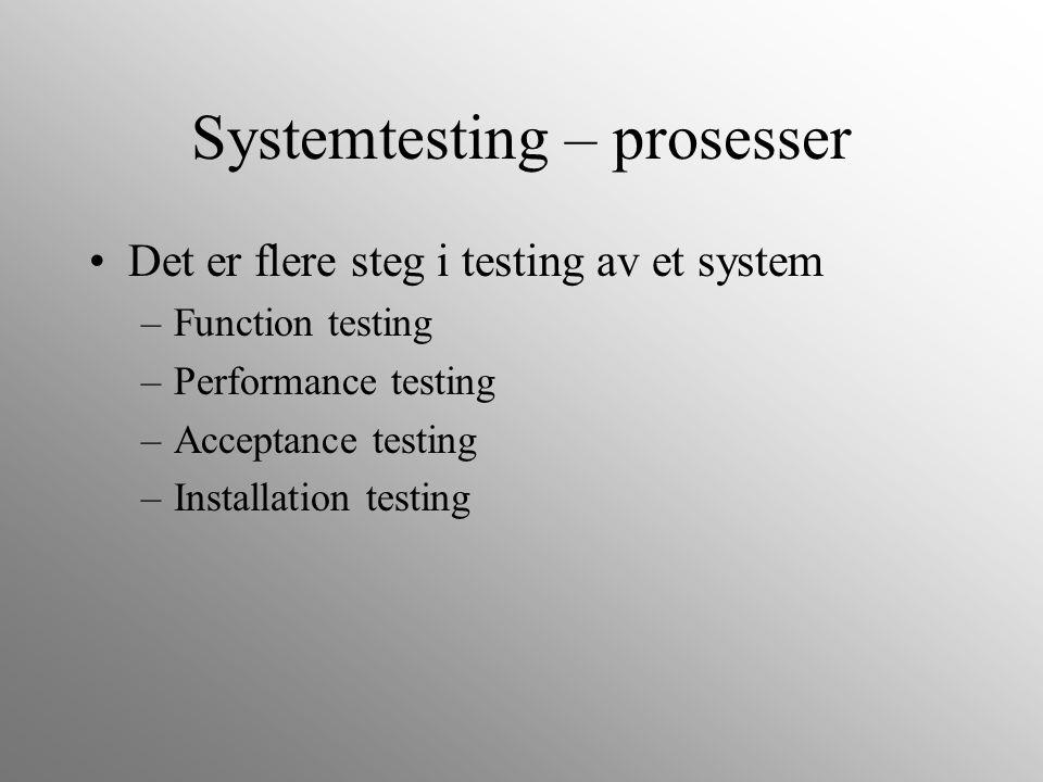 Systemtesting – prosesser Det er flere steg i testing av et system –Function testing –Performance testing –Acceptance testing –Installation testing