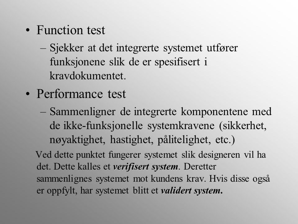Function test –Sjekker at det integrerte systemet utfører funksjonene slik de er spesifisert i kravdokumentet. Performance test –Sammenligner de integ