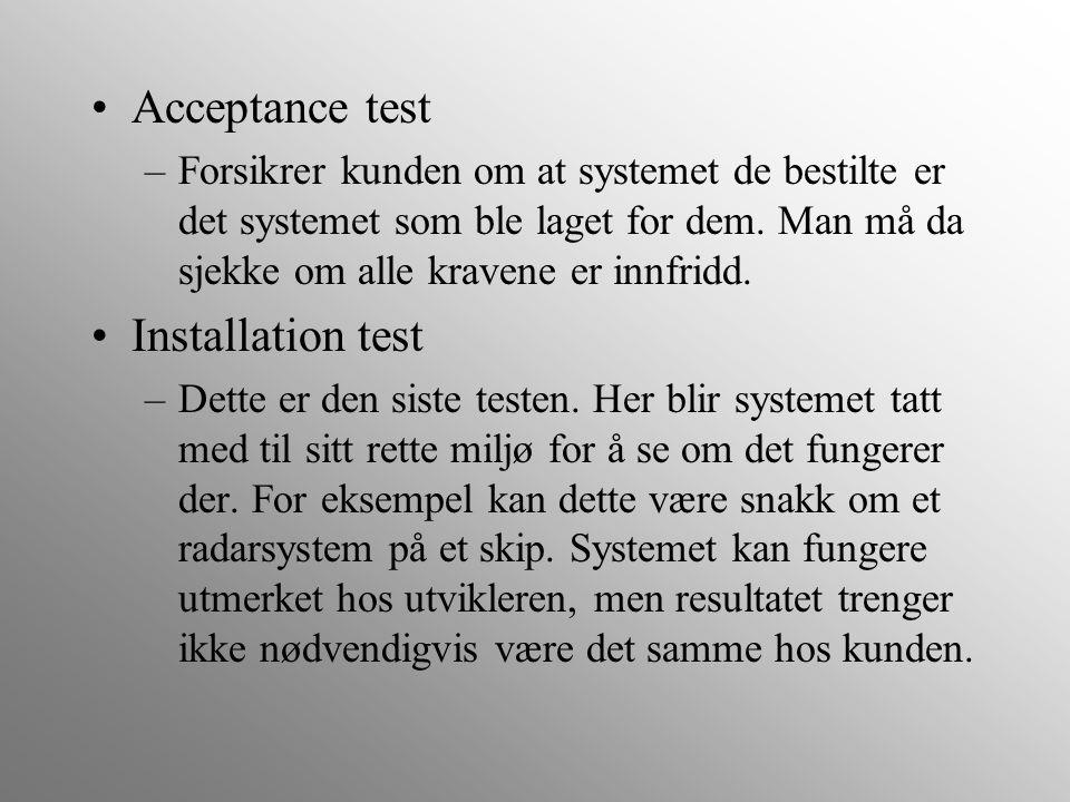 Acceptance test –Forsikrer kunden om at systemet de bestilte er det systemet som ble laget for dem. Man må da sjekke om alle kravene er innfridd. Inst