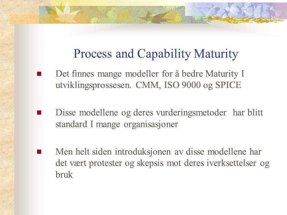 Process and Capability Maturity Det finnes mange modeller for å bedre Maturity I utviklingsprossesen. CMM, ISO 9000 og SPICE Disse modellene og deres