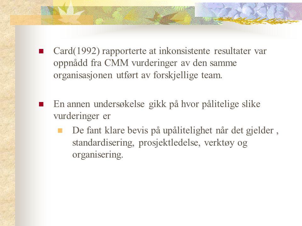 Card(1992) rapporterte at inkonsistente resultater var oppnådd fra CMM vurderinger av den samme organisasjonen utført av forskjellige team. En annen u