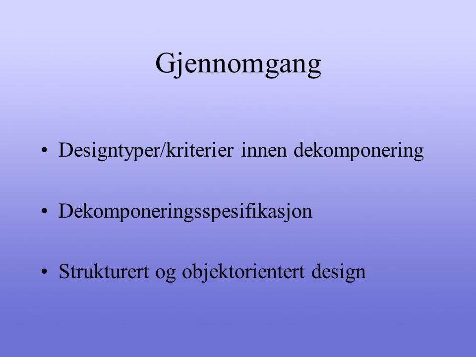 Helhetsstruktur (arkitektur) Systemstruktur: Etablere helhetlige dataflytdiagrammer og kontrollrelasjoner Kontrollmodeller: Etablere helhetlige kontrollflytdiagrammer og sekvensrelasjoner Arkitekturen presenteres normalt i blokkdiagrammer.