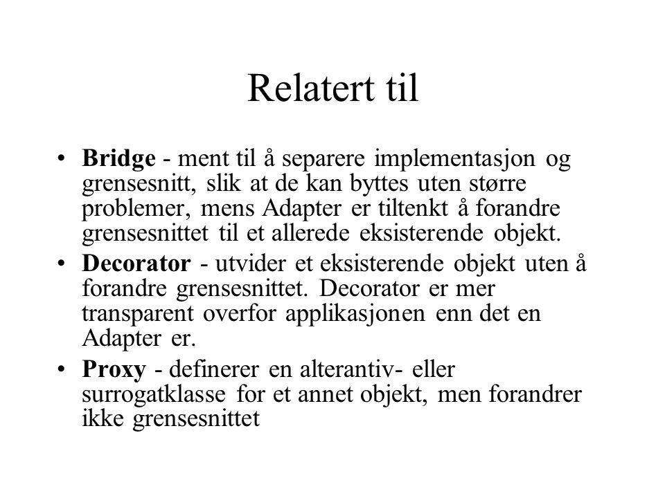 Relatert til Bridge - ment til å separere implementasjon og grensesnitt, slik at de kan byttes uten større problemer, mens Adapter er tiltenkt å forandre grensesnittet til et allerede eksisterende objekt.