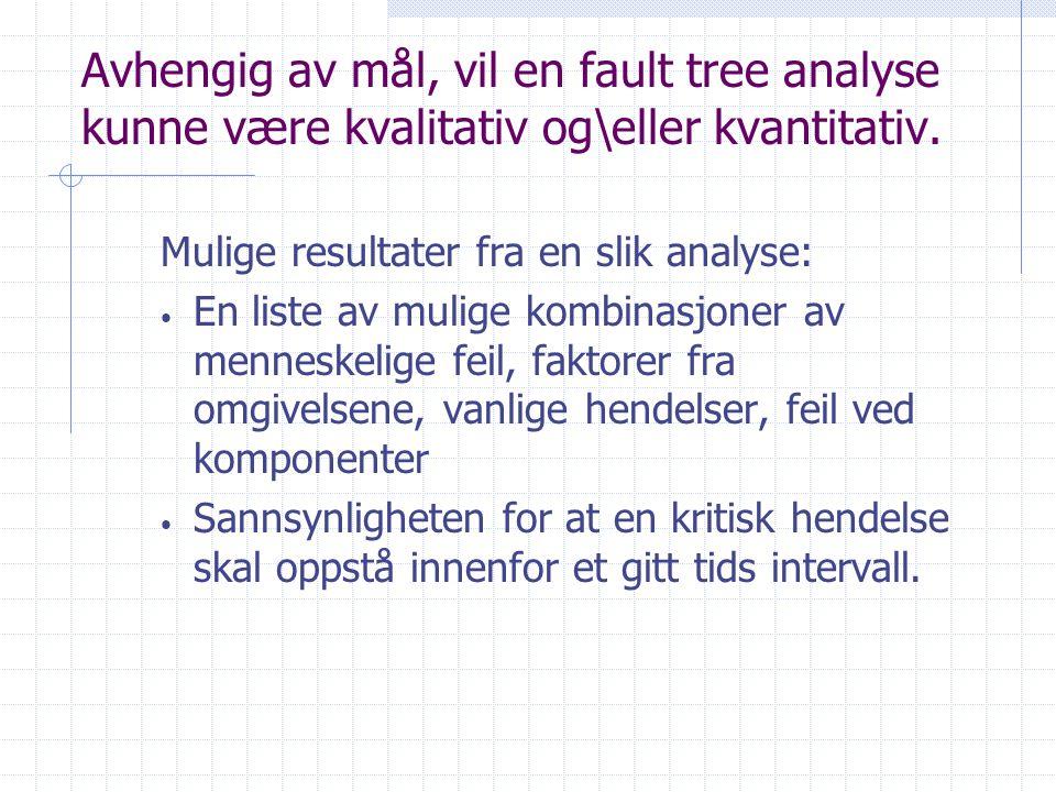 Avhengig av mål, vil en fault tree analyse kunne være kvalitativ og\eller kvantitativ.