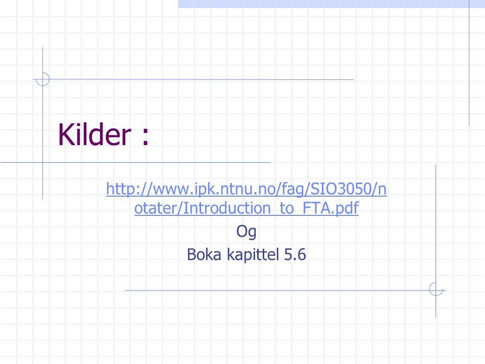 Kilder : http://www.ipk.ntnu.no/fag/SIO3050/n otater/Introduction_to_FTA.pdf Og Boka kapittel 5.6