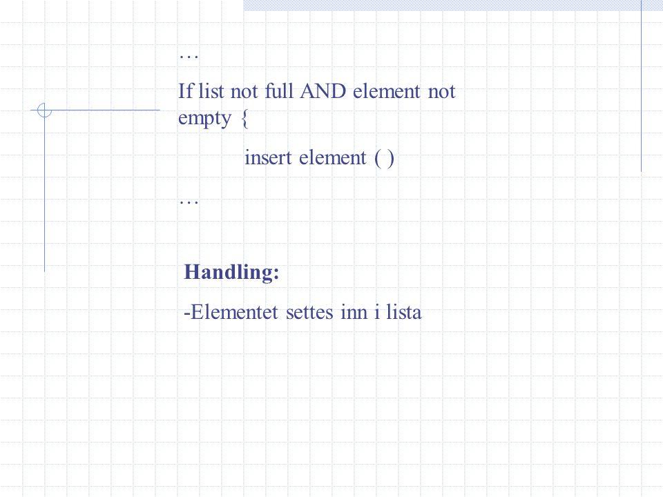 … If list not full AND element not empty { insert element ( ) … Postconditions: - Hele elementet er satt inn på avtalt plass i lista