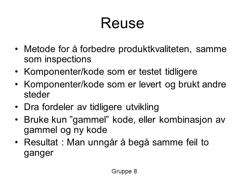 Reuse Metode for å forbedre produktkvaliteten, samme som inspections Komponenter/kode som er testet tidligere Komponenter/kode som er levert og brukt