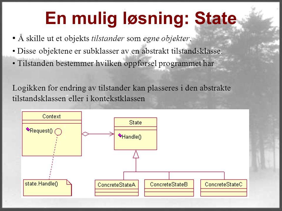 En mulig løsning: State Å skille ut et objekts tilstander som egne objekter.