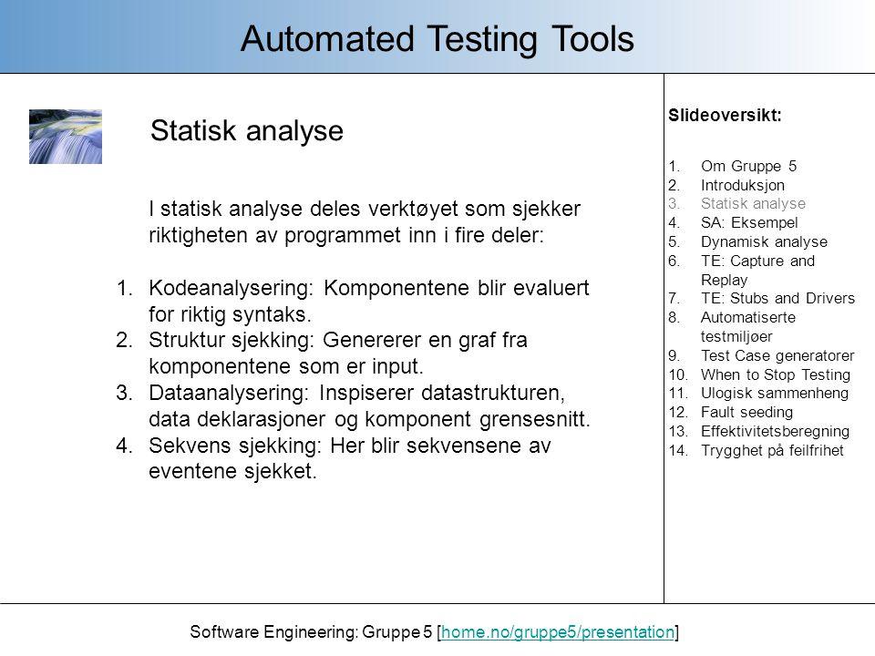 Statisk analyse Software Engineering: Gruppe 5 [home.no/gruppe5/presentation]home.no/gruppe5/presentation - Det er vanlig at outputen i statisk analyse er måling- og struktur karakteristikker.