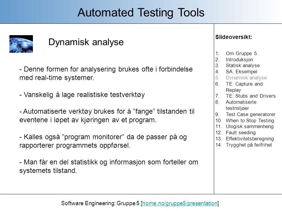 Software Engineering: Gruppe 5 [home.no/gruppe5/presentation]home.no/gruppe5/presentation Automated Testing Tools Test-Eksekveringsverktøy - Verktøy for å automatisere planleggingen og kjøring av testene.