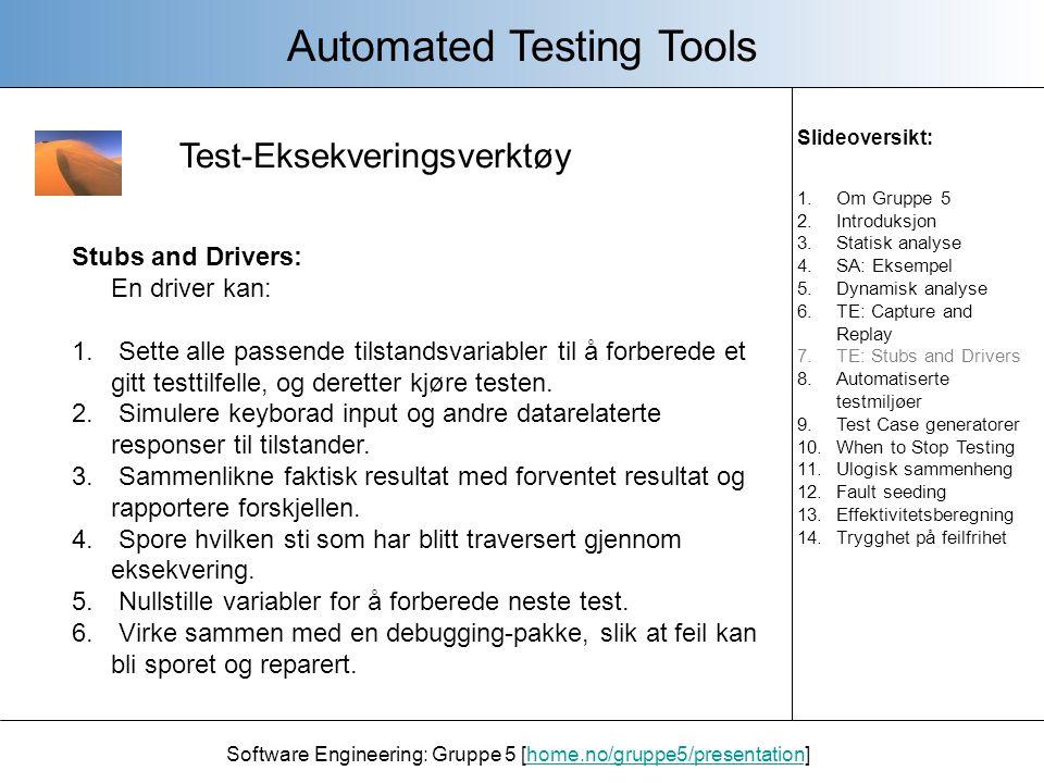 Software Engineering: Gruppe 5 [home.no/gruppe5/presentation]home.no/gruppe5/presentation Automated Testing Tools Automatiserte testmiljøer - Test-eksekverings-verktøy kan bli integrert med andre verktøy for å danne et omfattende testmiljø.