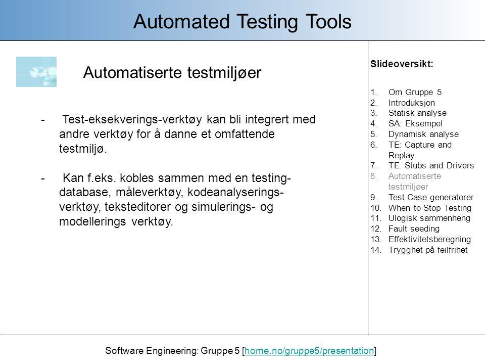 Software Engineering: Gruppe 5 [home.no/gruppe5/presentation]home.no/gruppe5/presentation Test Case generatorer Automated Testing Tools - Testing avhenger av en grundig definisjon av testtilfellene.