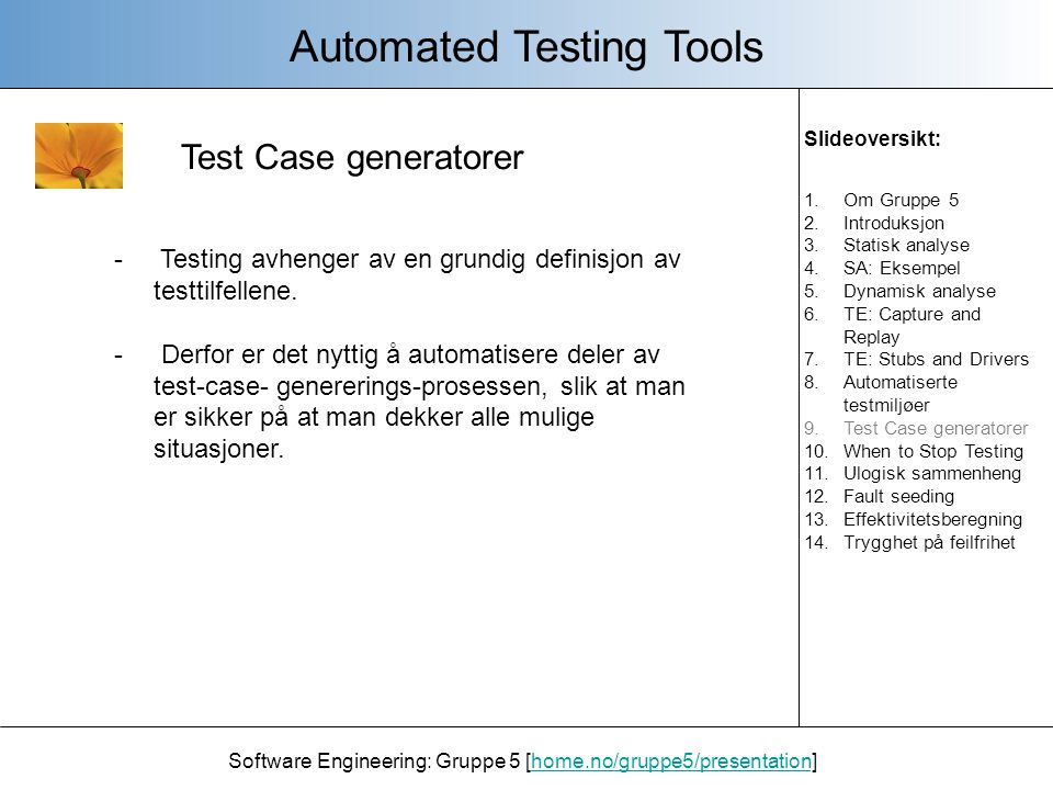 Software Engineering: Gruppe 5 [home.no/gruppe5/presentation]home.no/gruppe5/presentation Test Case generatorer Automated Testing Tools - Testing avhenger av en grundig definisjon av testtilfellene.