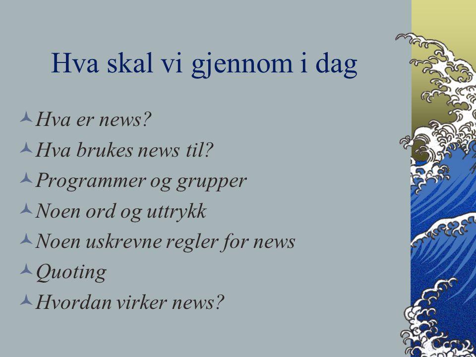 Hva skal vi gjennom i dag Hva er news. Hva brukes news til.
