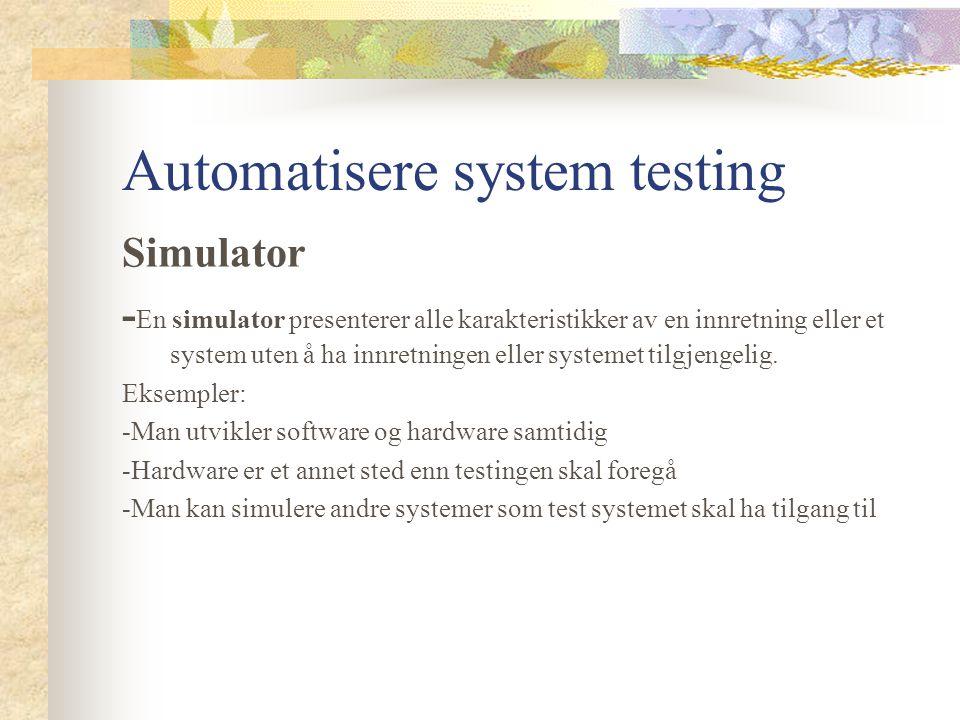 Automatisere system testing Simulator - En simulator presenterer alle karakteristikker av en innretning eller et system uten å ha innretningen eller systemet tilgjengelig.
