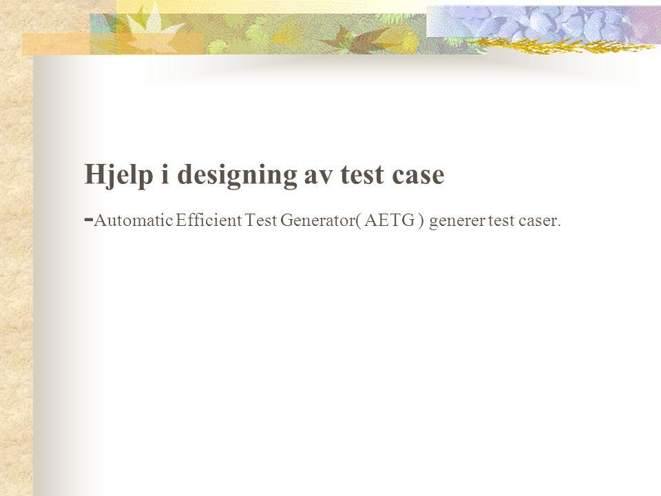 Hjelp i designing av test case - Automatic Efficient Test Generator( AETG ) generer test caser.