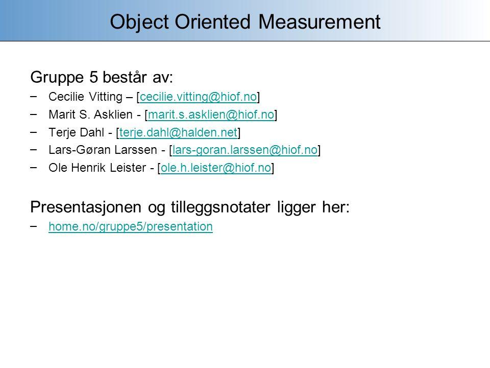 OO Measurement Object Oriented Measurement Software Engineering: Gruppe 5 [home.no/gruppe5/presentation]home.no/gruppe5/presentation - Man kan måle størrelse på systemet og designet av systemet.