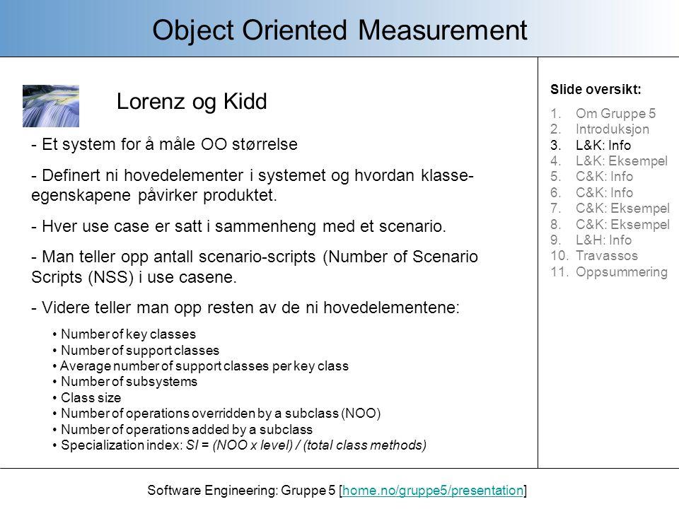 Lorenz og Kidd Object Oriented Measurement Software Engineering: Gruppe 5 [home.no/gruppe5/presentation]home.no/gruppe5/presentation Hver av disse måleteknikkene kan brukes i de ulike fasene i utviklingen, som vist i denne tabellen.