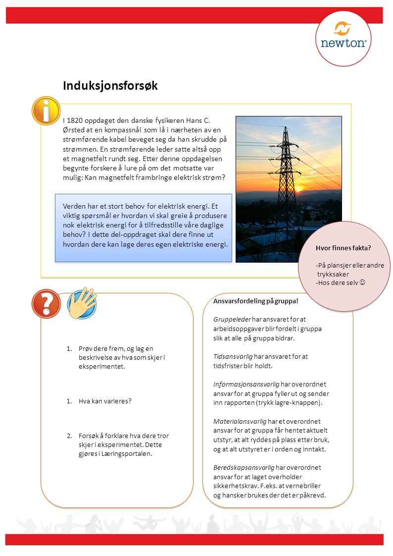 Induksjonsforsøk I 1820 oppdaget den danske fysikeren Hans C. Ørsted at en kompassnål som lå i nærheten av en strømførende kabel beveget seg da han sk
