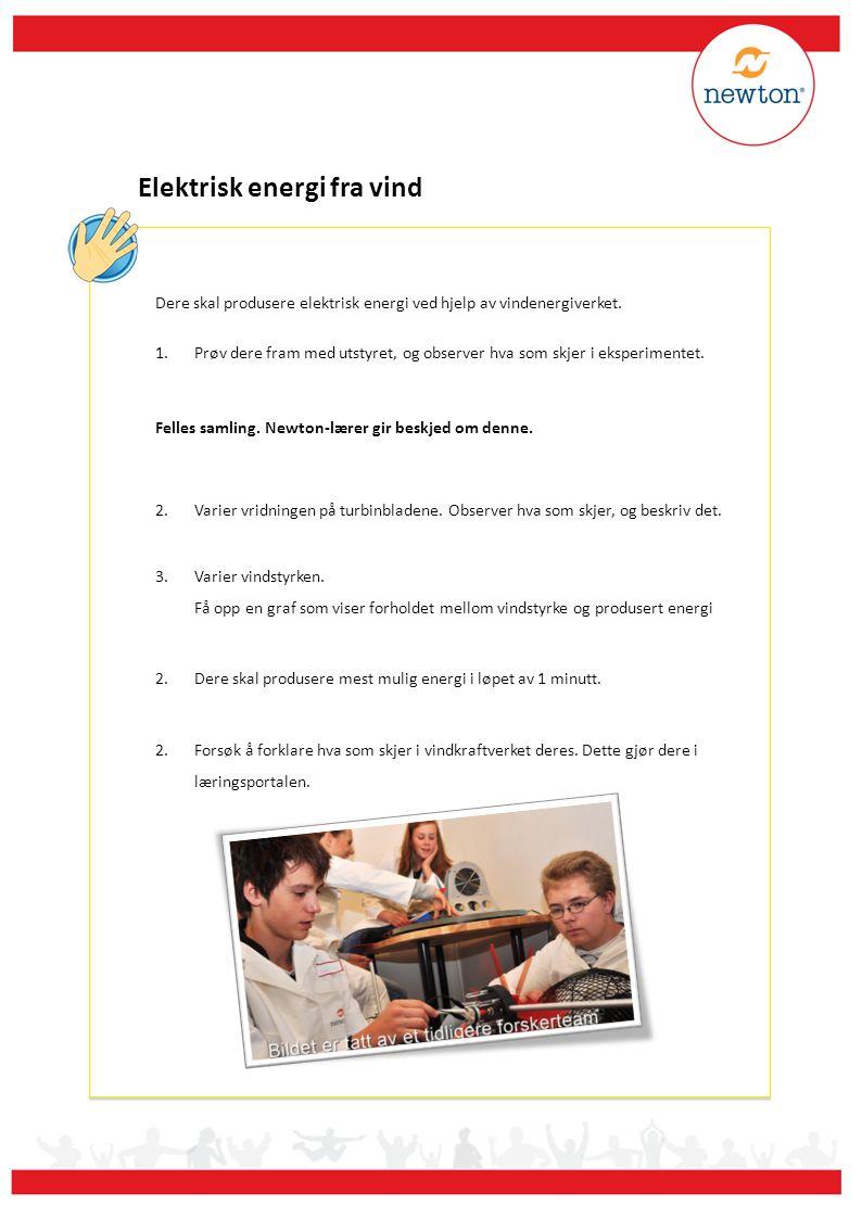 Elektrisk energi fra vind Dere skal produsere elektrisk energi ved hjelp av vindenergiverket. 1.Prøv dere fram med utstyret, og observer hva som skjer