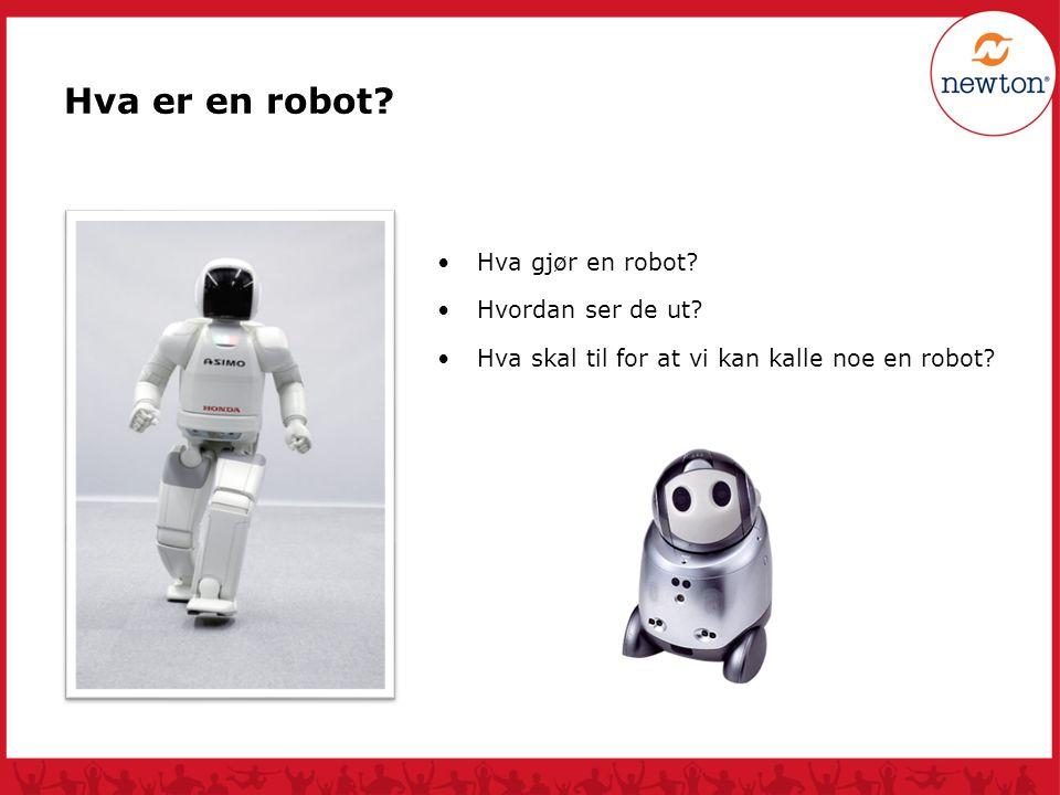 Hva er en robot? Hva gjør en robot? Hvordan ser de ut? Hva skal til for at vi kan kalle noe en robot? Oppgave: - Tegn en robot slik du tror den ser ut