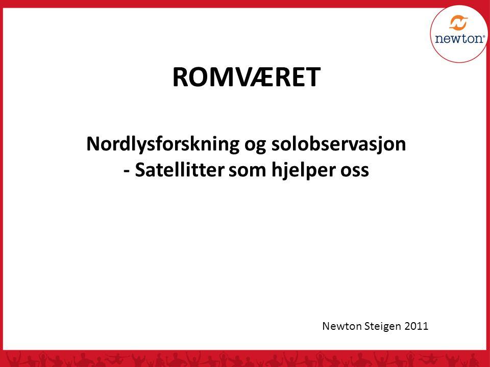 ROMVÆRET Nordlysforskning og solobservasjon - Satellitter som hjelper oss Newton Steigen 2011