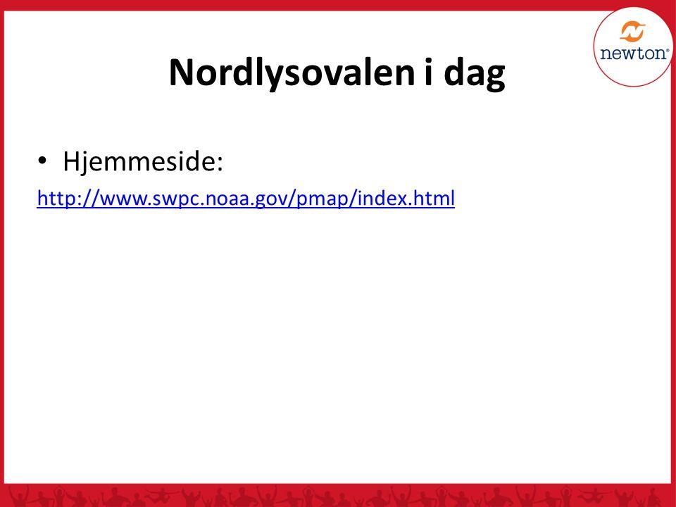 Nordlysovalen i dag Hjemmeside: http://www.swpc.noaa.gov/pmap/index.html