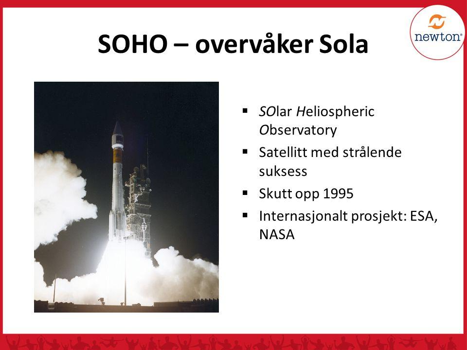 SOHO – overvåker Sola  SOlar Heliospheric Observatory  Satellitt med strålende suksess  Skutt opp 1995  Internasjonalt prosjekt: ESA, NASA