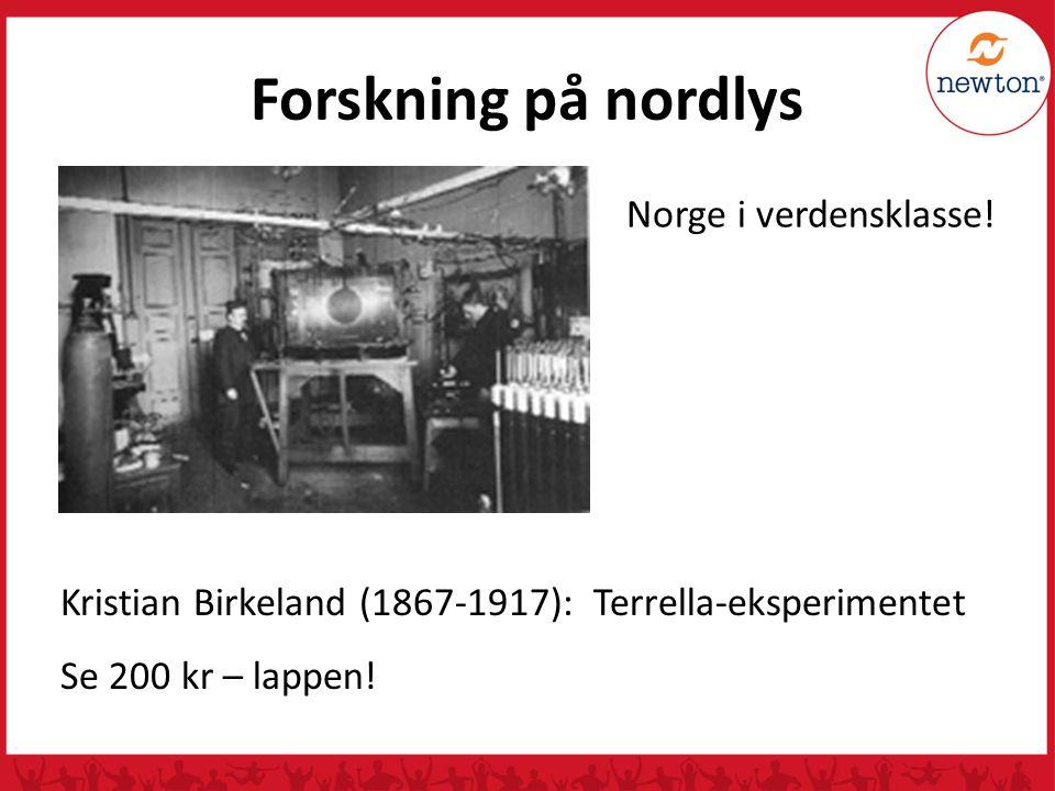 Forskning på nordlys Norge i verdensklasse! Kristian Birkeland (1867-1917): Terrella-eksperimentet Se 200 kr – lappen!