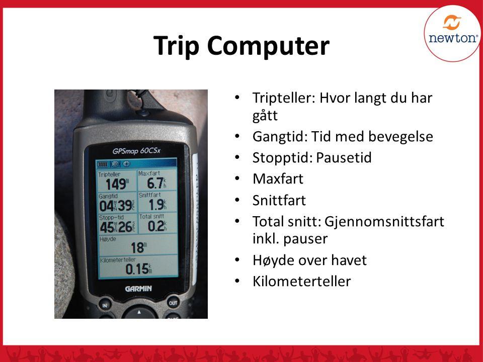 Trip Computer Tripteller: Hvor langt du har gått Gangtid: Tid med bevegelse Stopptid: Pausetid Maxfart Snittfart Total snitt: Gjennomsnittsfart inkl.