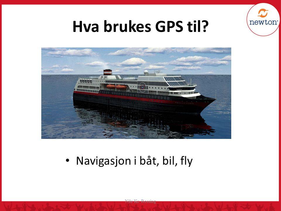 Hva brukes GPS til? Navigasjon i båt, bil, fly Nils Kr. Rossing
