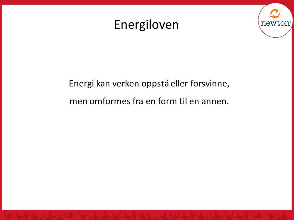 Energiloven Energi kan verken oppstå eller forsvinne, men omformes fra en form til en annen.
