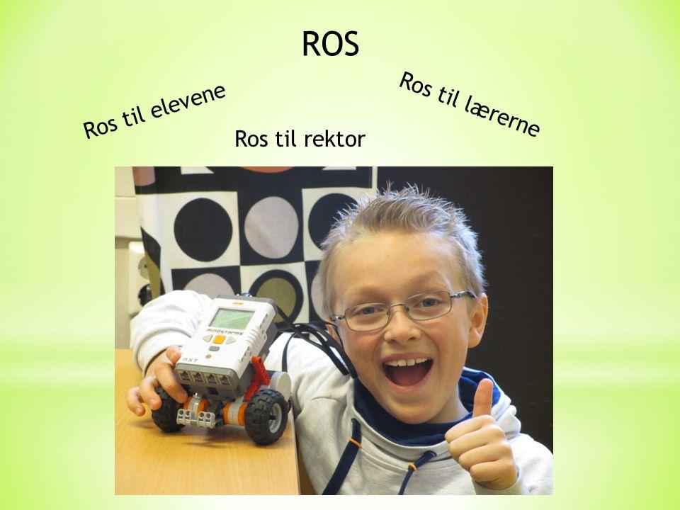 ROS Ros til elevene Ros til lærerne Ros til rektor