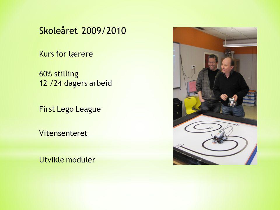 Skoleåret 2009/2010 Kurs for lærere 60% stilling 12 /24 dagers arbeid First Lego League Vitensenteret Utvikle moduler