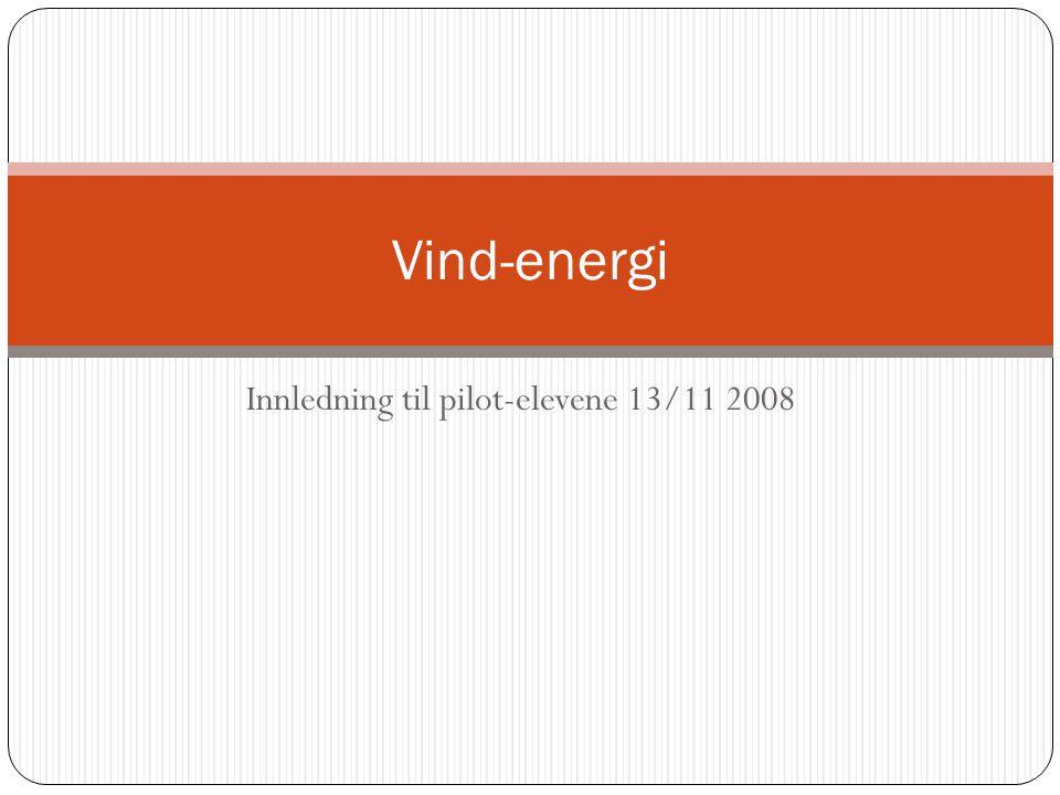 Innledning til pilot-elevene 13/11 2008 Vind-energi